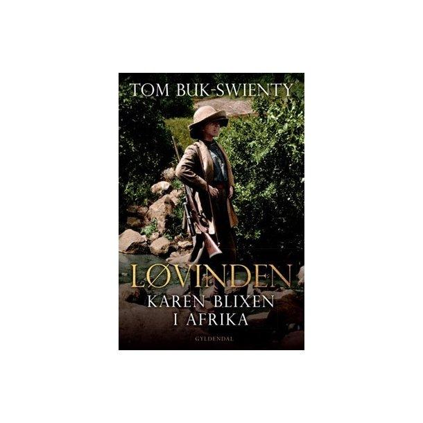 Løvinden - Karen Blixen i Afrika, af Tom Buk-Swienty